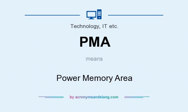 What does PMA mean? It stands for Power Memory Area