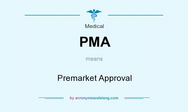 What does PMA mean? It stands for Premarket Approval
