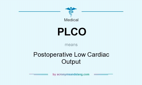 What does PLCO mean? It stands for Postoperative Low Cardiac Output