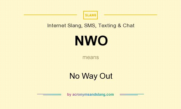 What does NWO mean? It stands for No Way Out