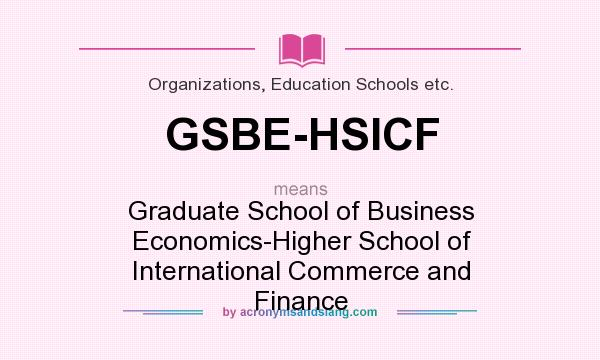 What does GSBE-HSICF mean? It stands for Graduate School of Business Economics-Higher School of International Commerce and Finance