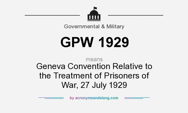 What does GPW 1929 mean? It stands for Geneva Convention Relative to the Treatment of Prisoners of War, 27 July 1929