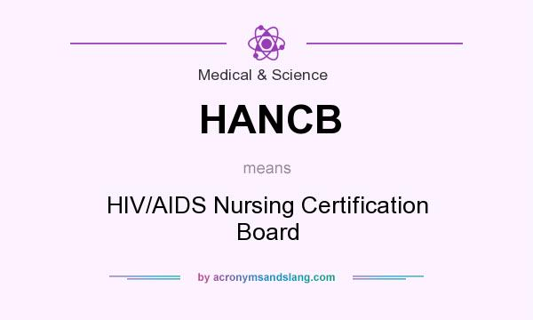 What does HANCB mean? It stands for HIV/AIDS Nursing Certification Board