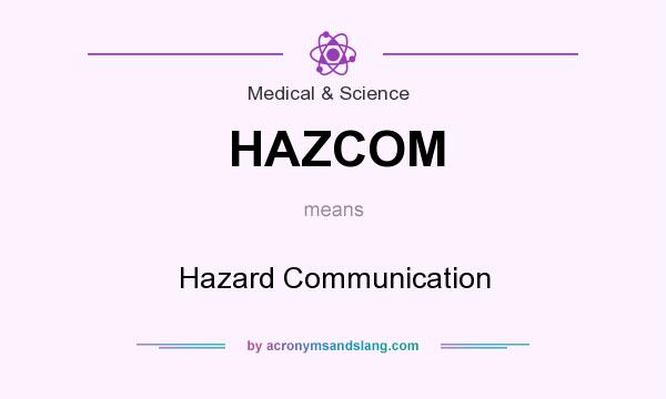 What does HAZCOM mean? It stands for Hazard Communication