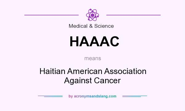 What does HAAAC mean? It stands for Haitian American Association Against Cancer