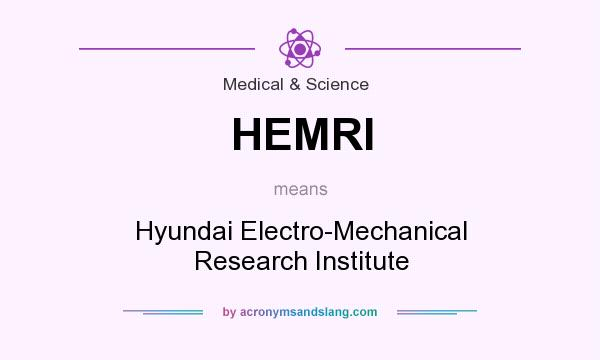 What does HEMRI mean? It stands for Hyundai Electro-Mechanical Research Institute