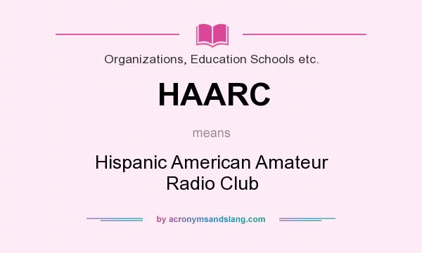 What does HAARC mean? It stands for Hispanic American Amateur Radio Club