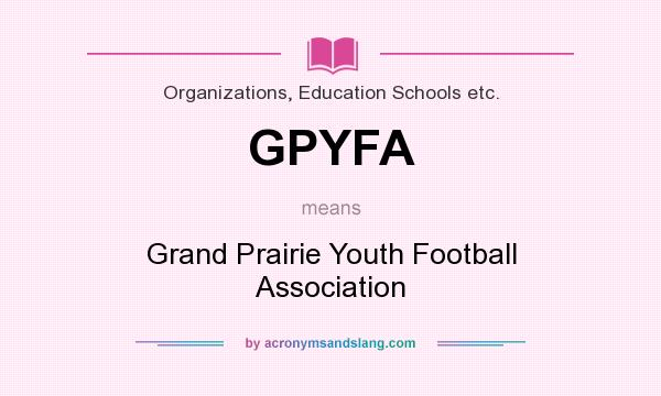 What does GPYFA mean? It stands for Grand Prairie Youth Football Association