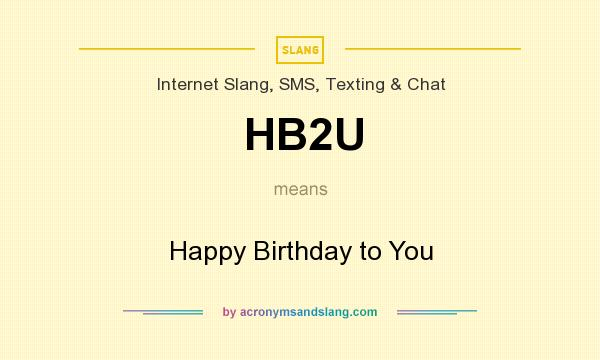 What does HB2U mean? It stands for Happy Birthday to You