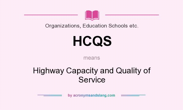 What does HCQS mean? It stands for Highway Capacity and Quality of Service