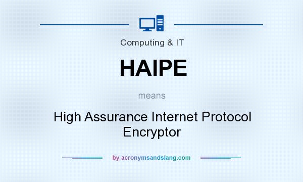 What does HAIPE mean? It stands for High Assurance Internet Protocol Encryptor