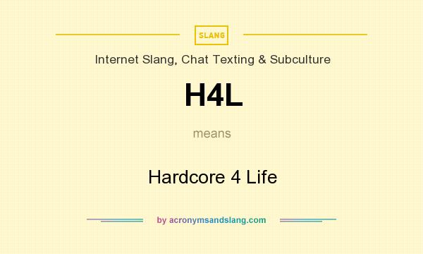 What does H4L mean? It stands for Hardcore 4 Life