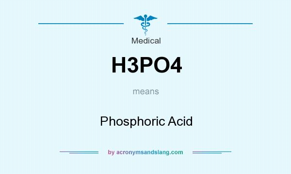 What does H3PO4 mean? It stands for Phosphoric Acid