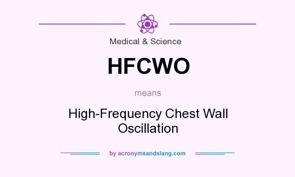 What does HFCWO mean? It stands for High-Frequency Chest Wall Oscillation