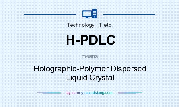 What does H-PDLC mean? It stands for Holographic-Polymer Dispersed Liquid Crystal