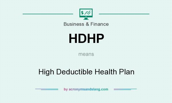 What does HDHP mean? It stands for High Deductible Health Plan