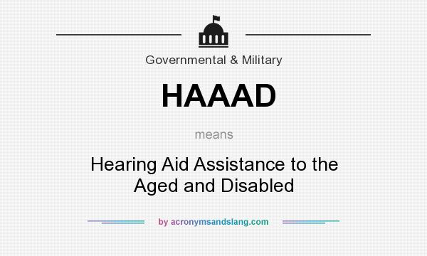 What does HAAAD mean? It stands for Hearing Aid Assistance to the Aged and Disabled