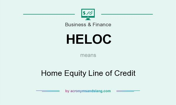 What does HELOC mean? It stands for Home Equity Line of Credit