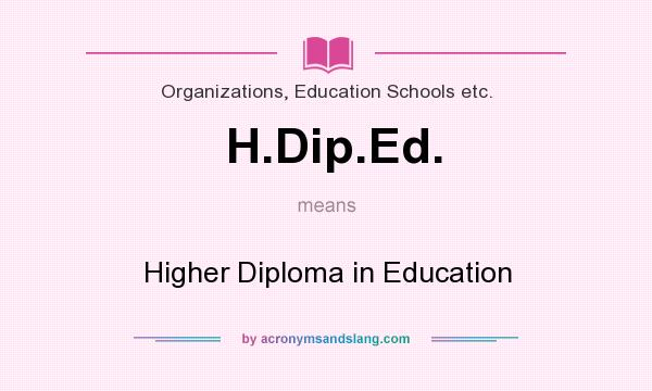 What does H.Dip.Ed. mean? It stands for Higher Diploma in Education