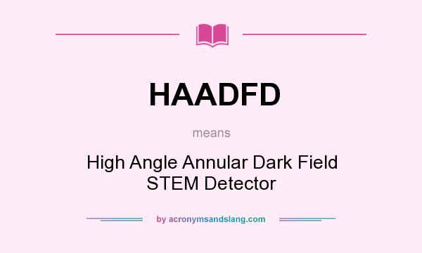 What does HAADFD mean? It stands for High Angle Annular Dark Field STEM Detector