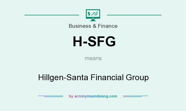 What does H-SFG mean? It stands for Hillgen-Santa Financial Group