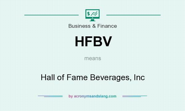 What does HFBV mean? It stands for Hall of Fame Beverages, Inc