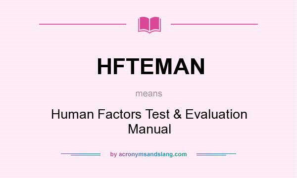 What does HFTEMAN mean? It stands for Human Factors Test & Evaluation Manual
