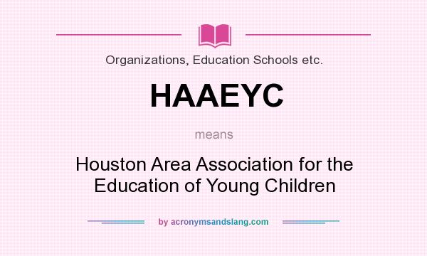 What does HAAEYC mean? It stands for Houston Area Association for the Education of Young Children