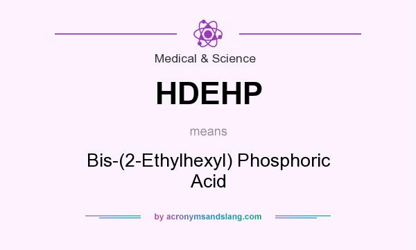 What does HDEHP mean? It stands for Bis-(2-Ethylhexyl) Phosphoric Acid
