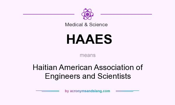 What does HAAES mean? It stands for Haitian American Association of Engineers and Scientists