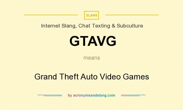 What does GTAVG mean? It stands for Grand Theft Auto Video Games