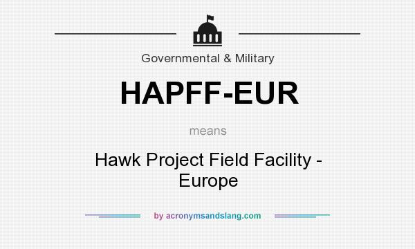 What Does Hapff Eur Mean Definition Of Stands For Hawk Project Field Facility Europe By Acronymsandslang