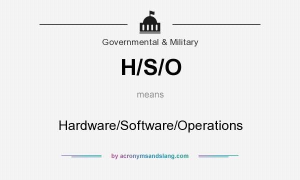 What does H/S/O mean? It stands for Hardware/Software/Operations