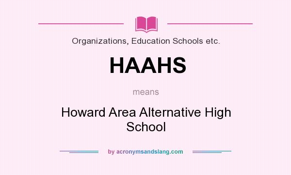 What does HAAHS mean? It stands for Howard Area Alternative High School