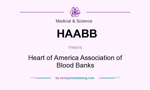 What does HAABB mean? It stands for Heart of America Association of Blood Banks