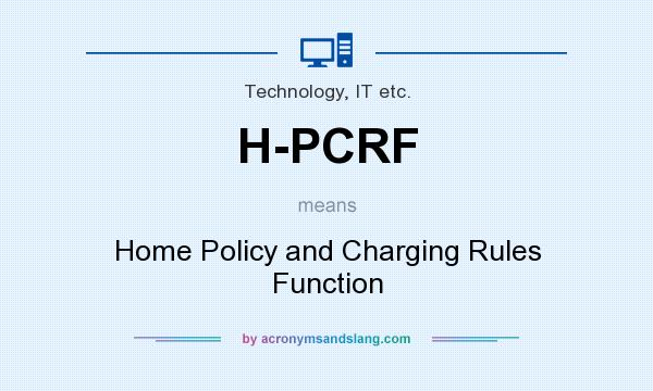What does H-PCRF mean? It stands for Home Policy and Charging Rules Function