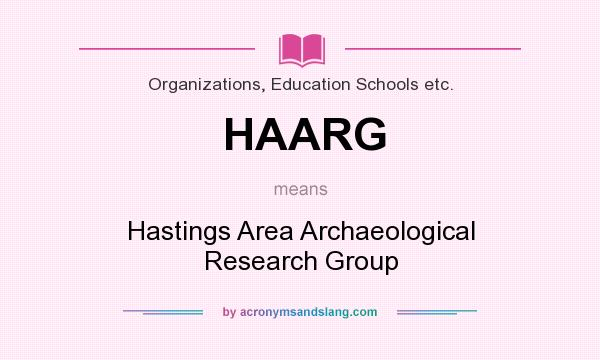 What does HAARG mean? It stands for Hastings Area Archaeological Research Group