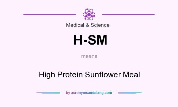 What does H-SM mean? It stands for High Protein Sunflower Meal