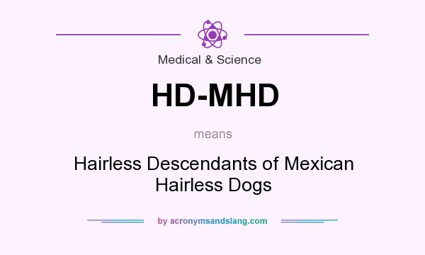 Definition Of HD MHD   HD MHD Stands For Hairless Descendants Of Mexican  Hairless Dogs. By AcronymsAndSlang.com