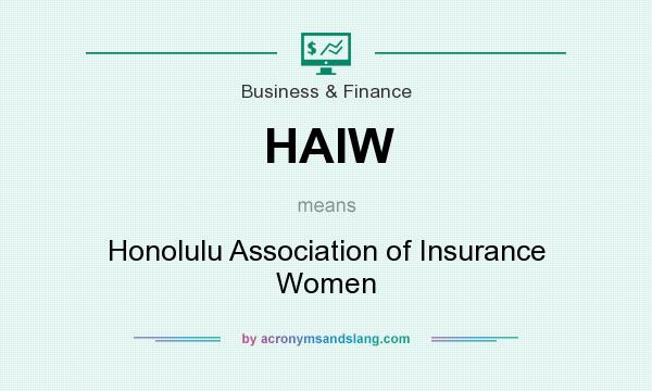 What does HAIW mean? It stands for Honolulu Association of Insurance Women