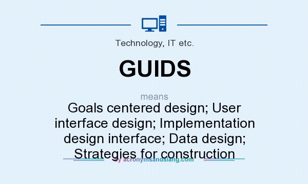 What Does Guids Mean Definition Of Guids Guids Stands For Goals Centered Design User Interface Design Implementation Design Interface Data Design Strategies For Construction By Acronymsandslang Com