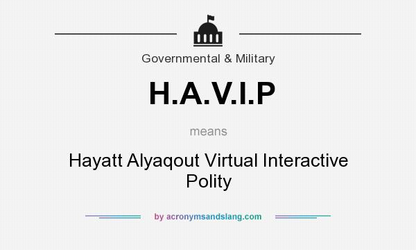 What does H.A.V.I.P mean? It stands for Hayatt Alyaqout Virtual Interactive Polity