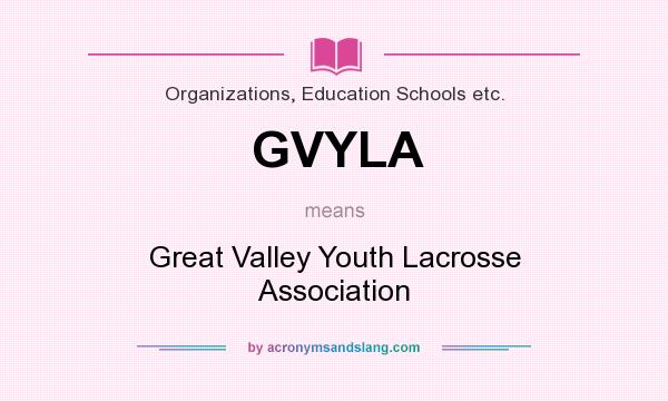 What does GVYLA mean? It stands for Great Valley Youth Lacrosse Association
