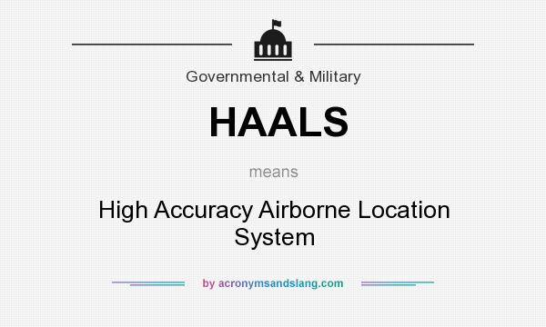 What does HAALS mean? It stands for High Accuracy Airborne Location System