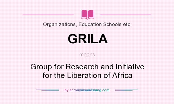 What does GRILA mean? It stands for Group for Research and Initiative for the Liberation of Africa