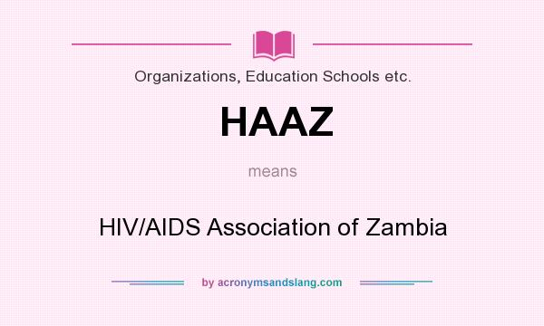 What does HAAZ mean? It stands for HIV/AIDS Association of Zambia