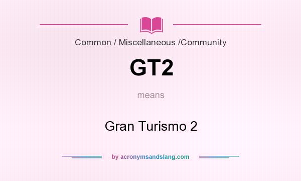 What does GT2 mean? It stands for Gran Turismo 2