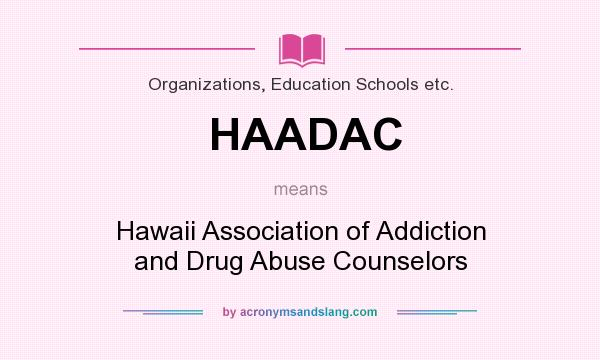 What does HAADAC mean? It stands for Hawaii Association of Addiction and Drug Abuse Counselors