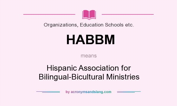 What does HABBM mean? It stands for Hispanic Association for Bilingual-Bicultural Ministries