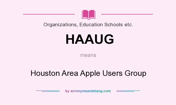 What does HAAUG mean? It stands for Houston Area Apple Users Group